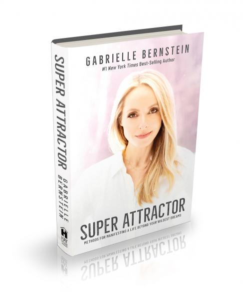 Super Attractor by Gabrielle Bernstein: Turn on Your Health and Wealth Creation